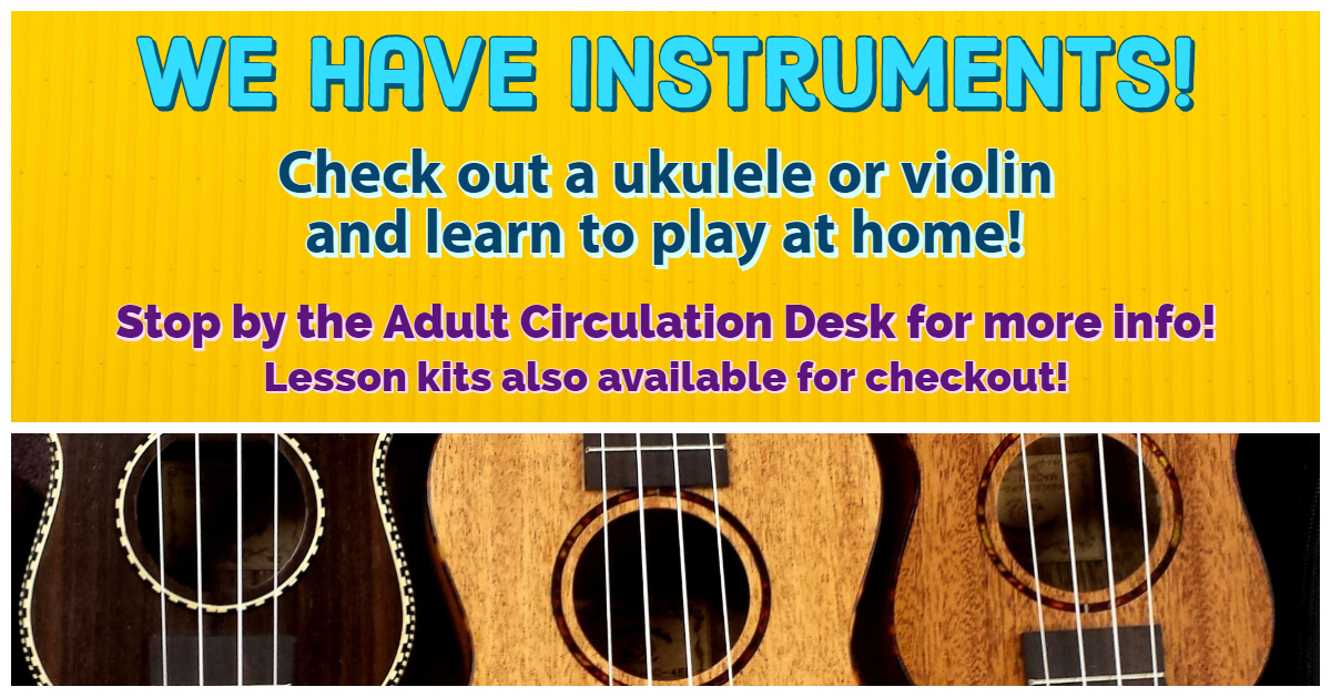 We have instruments!  Check out a ukulele or violin and learn to play at home!  Stop by the adult circulation desk for more info!   Lesson kits also available.