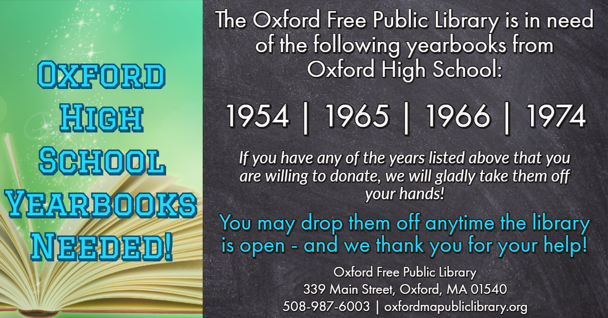 We are in need of Oxford High School Yearbooks!  We need the following years: 1954, 1965, 1966, 1974.  If you have any of the years listed that you are willing to donate, we will gladly take them off your hands!  You can drop them off anytime the library is open!